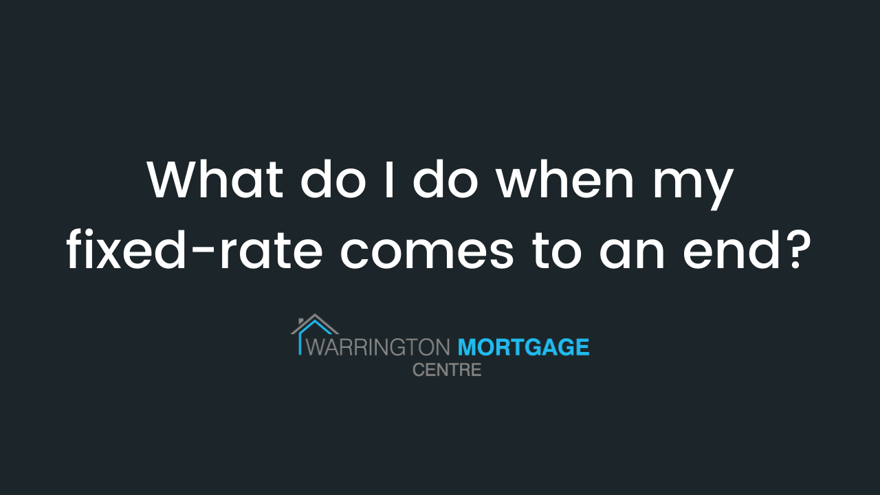 What do I do when my fixed-rate mortgage comes to an end?