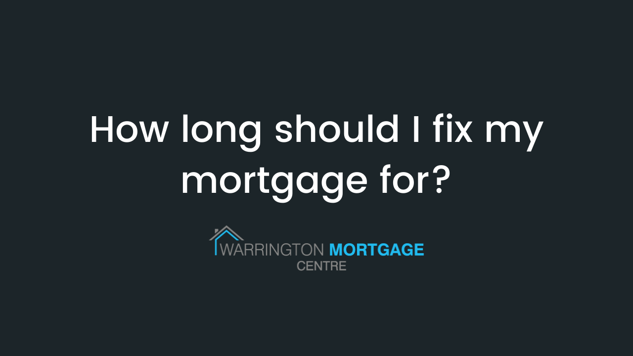 How long should I fix my mortgage for?
