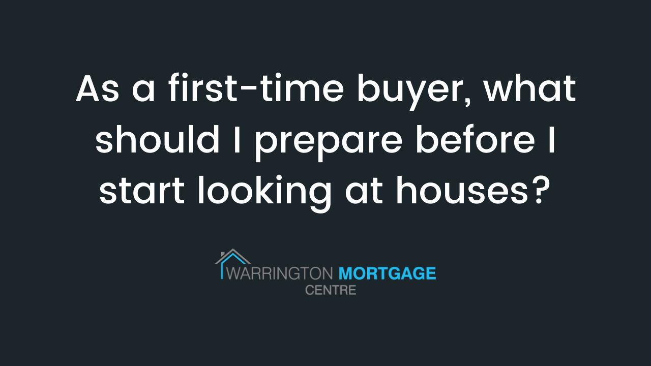 As a first-time buyer, what should I prepare before I start looking at houses?