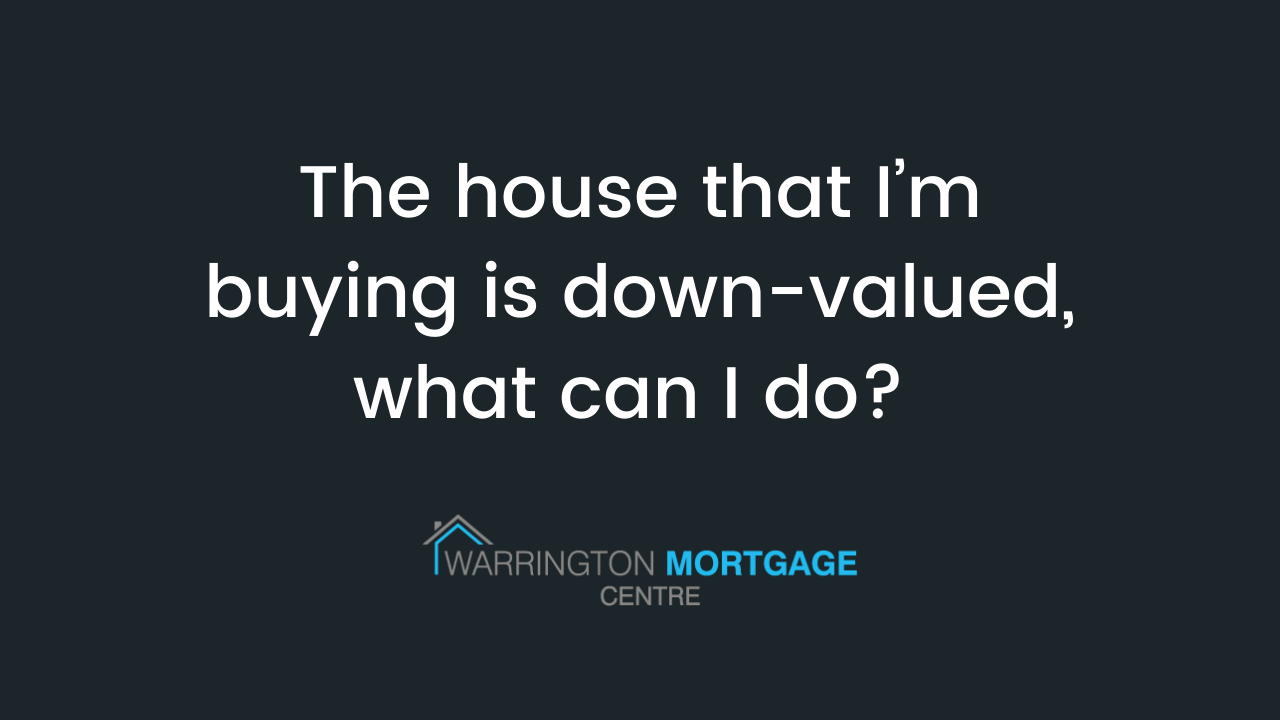 The house that I'm buying is down-valued, what can I do?